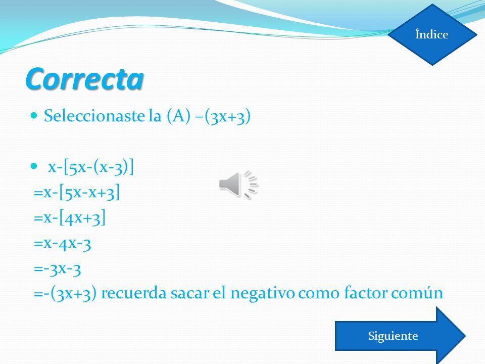 Correcta Seleccionaste la (A) –(3x+3) x-[5x-(x-3)] =x-[5x-x+3]